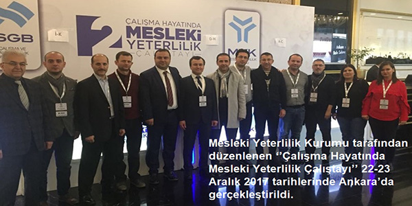 Mesleki Yeterlilik Kurumu tarafından düzenlenen Çalışma Hayatında Mesleki Yeterlilik Çalıştayı 22-23 Aralık 2017 tarihlerinde Ankarada gerçekleştirildi
